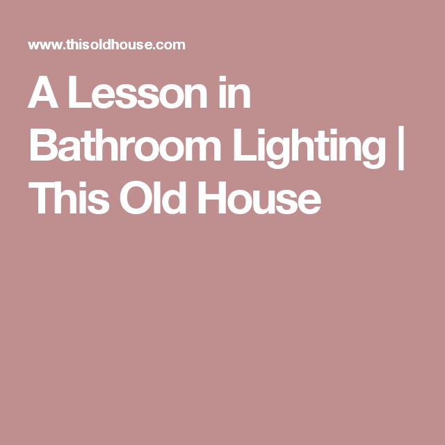 Bathroom Lighting This Old House a lesson in bathroom lighting | bathroom lighting, old houses and