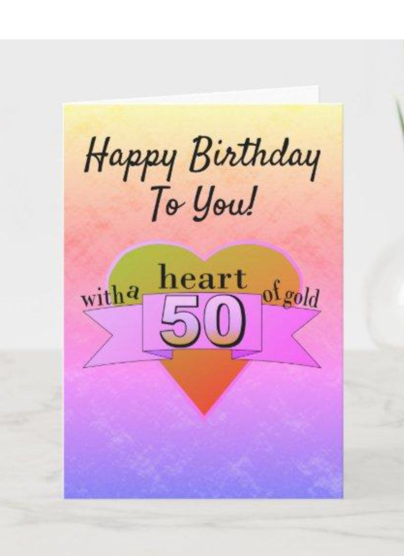 50 With A Heart Of Gold Happy Birthday Card Zazzle Com Old Birthday Cards Unique Birthday Cards Birthday Cards