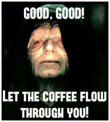 26d5b22bbaecc5c304de9bac5df34703 good, good let the coffee flow through you everything star