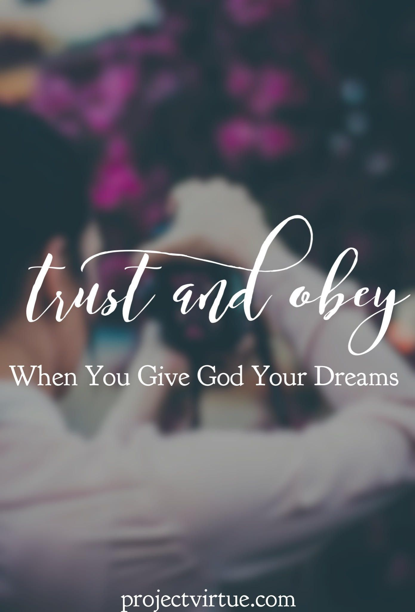 Trust and Obey: When You Give God Your Dreams