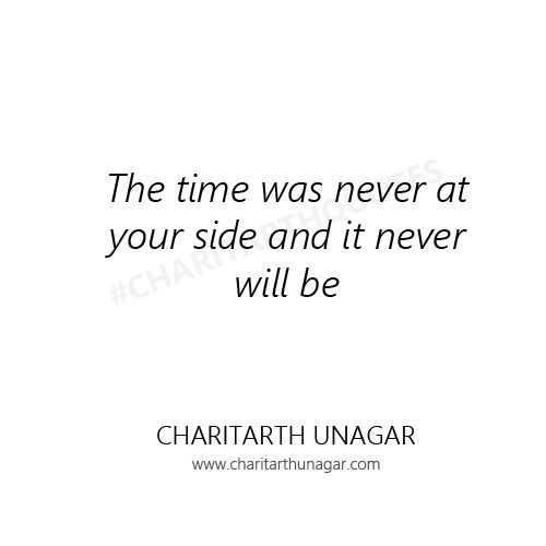 The time was never at your side and it never will be #CharitarthQuotes
