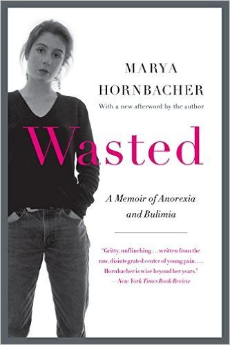 Wasted Updated Edition: A Memoir of Anorexia and Bulimia (P.S.): Marya Hornbacher: 9780062327031: Amazon.com: Books
