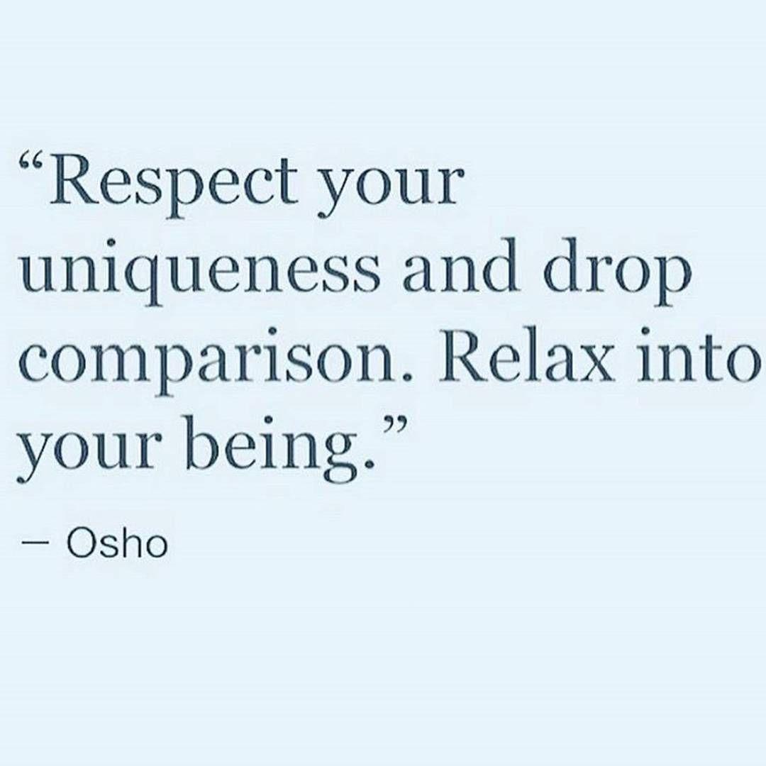"""Respect your uniqueness and drop comparison"" -Osho"