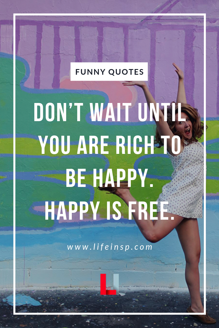 Happiness Quotes And Positive Good Vibes Funny Inspirational Quotes Happy Quotes Inspirational Humor