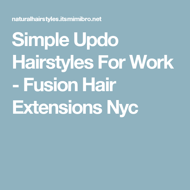 Simple Updo Hairstyles For Work Fusion Hair Extensions Nyc Hair