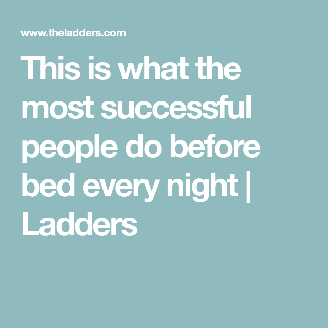This is what the most successful people do before bed every night | Ladders