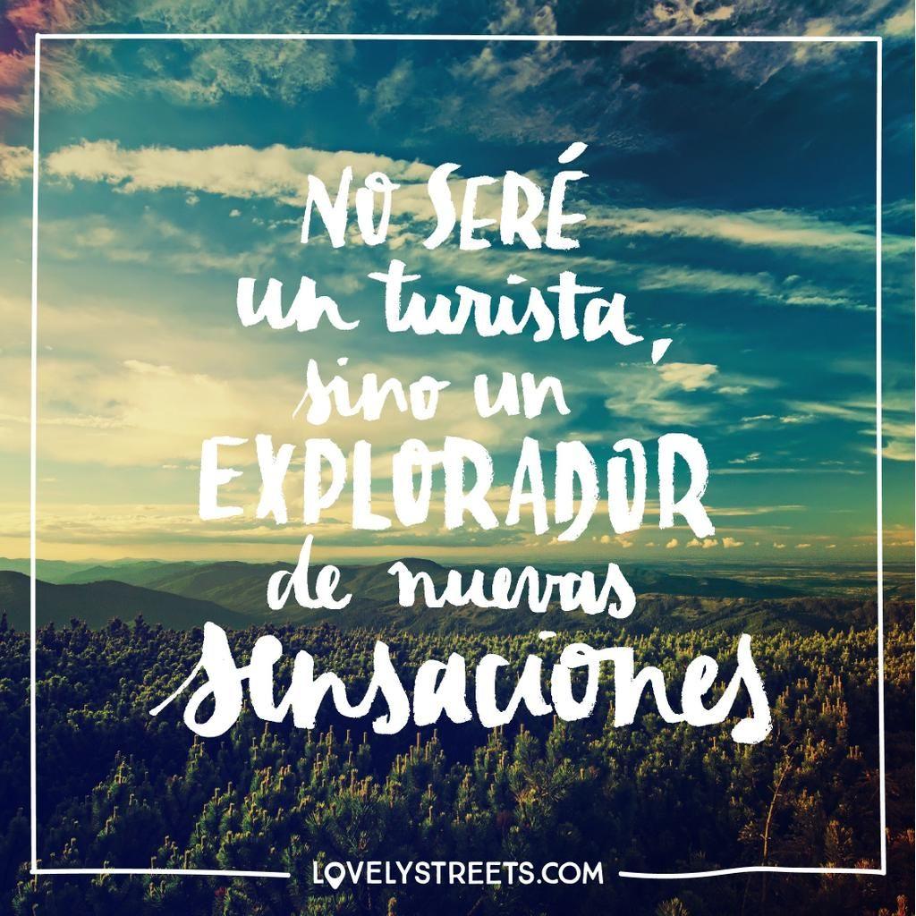 Cualquiera puede ser turista, no todo el mundo puede ser un viajero.