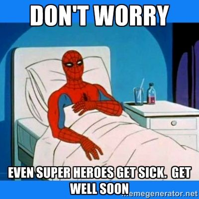 Don't worry Even super heroes get sick  Get well soon