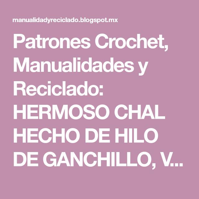 Patrones Crochet, Manualidades y Reciclado: HERMOSO CHAL HECHO DE ...