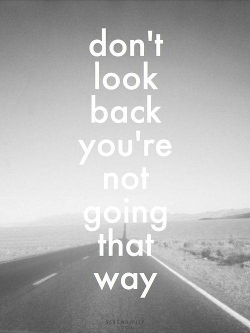 No mires atrás. No vas a hacer ese camino.