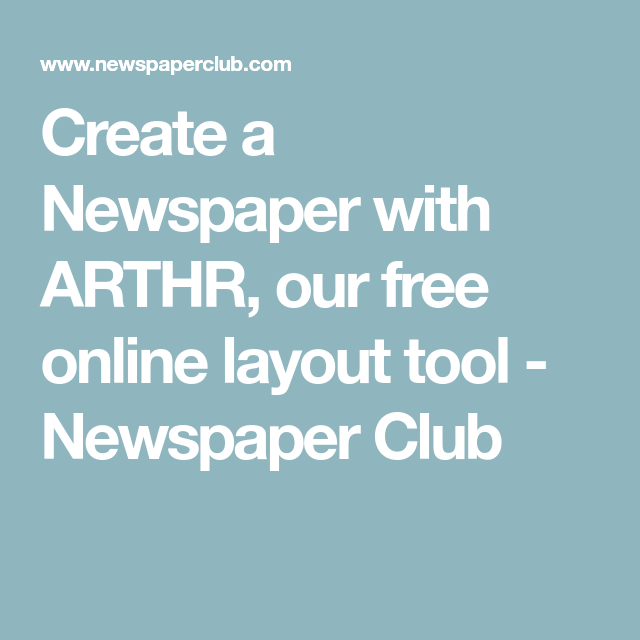 create a newspaper with arthr our free online layout tool