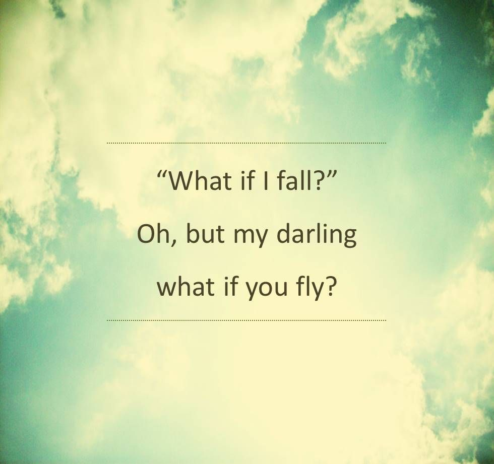 What if I fall?\' Oh, but my darling, what if you fly? | Flying ...