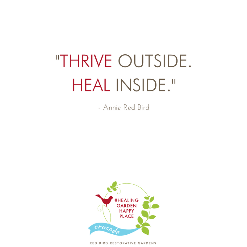 """Thrive outside. Heal inside."" Quote from garden design consultant, Annie Red Bird.  Cultivate your own #healinggardenhappyplace by clicking through and signing up for design inspiration. 