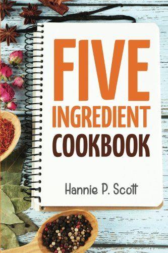 5 Ingredient Cookbook Easy Recipes In 5 Or Less Ingredie Https