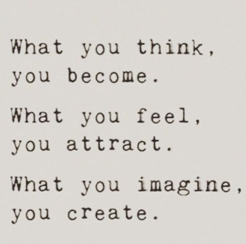 What you think, you become.