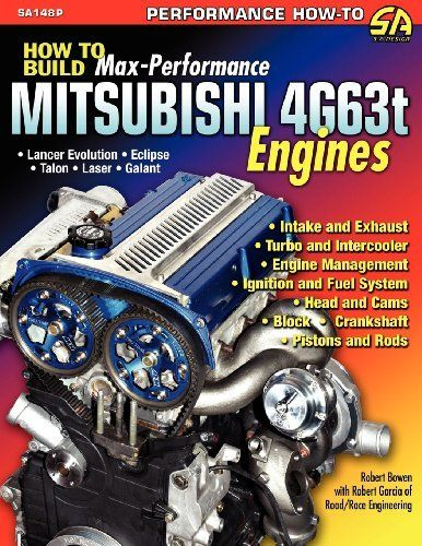 How To Build Max Performance Mitsubishi 4g63t Engines By Robert Bowen 24 95 Http Onemoment4u Org Showme Dpxti 1x6t1i3f 4g63t Engine Engineering Mitsubishi