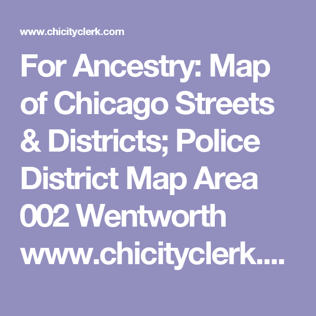 For Ancestry Map Of Chicago Streets Districts Police District Map Area 002 Wentworth Www Chicityclerk Com Sites D Police District Chicago Street Ancestry