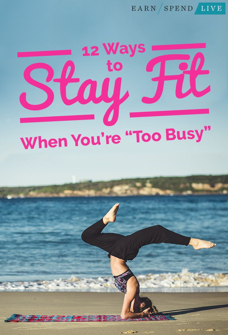 12 Ways To Stay Fit When Youre Too Busy Health Fitness Get In Shape Stay Fi