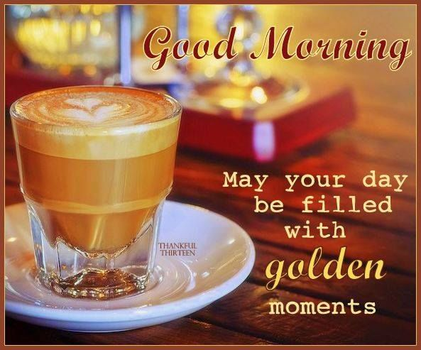 Good Morning May Your Day Be Filled With Golden Moments