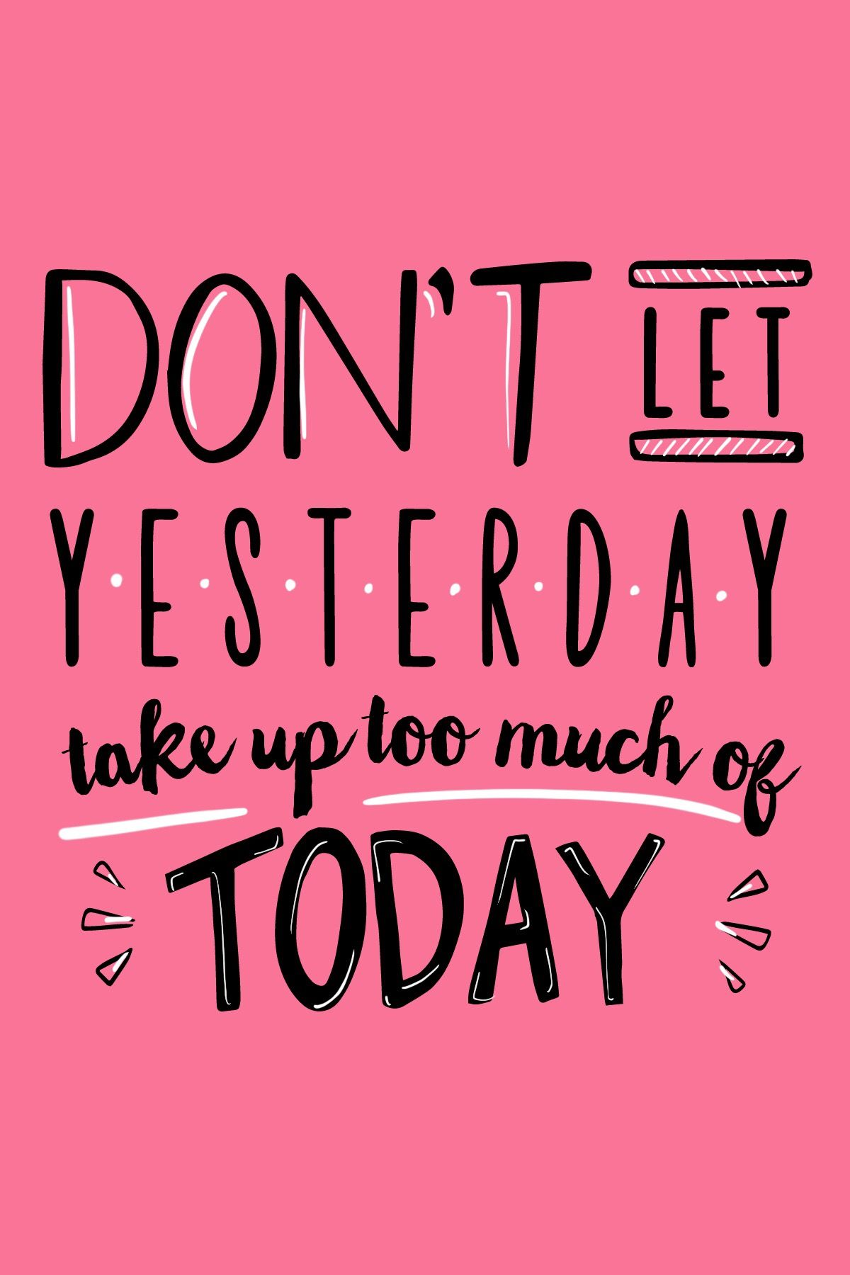 Daily Inspirational Quote Don't Let Yesterday Take Up Too