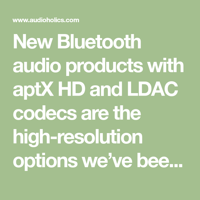 New Bluetooth audio products with aptX HD and LDAC codecs