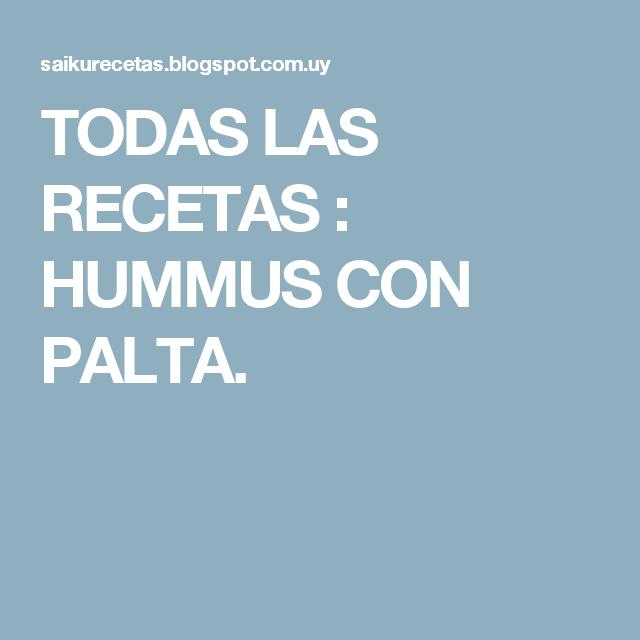 TODAS LAS RECETAS : HUMMUS CON PALTA.