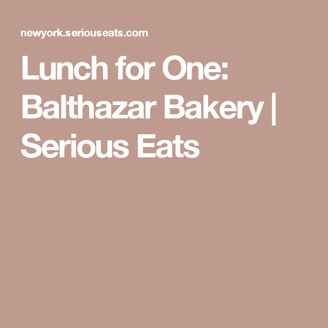 Lunch for One: Balthazar Bakery | Serious Eats