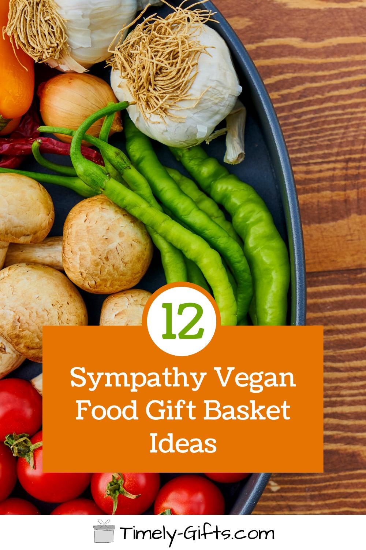 12 Sympathy Vegan Food Gift Basket Ideas In 2020 Vegan Food Gifts Food Gift Baskets Food Gifts