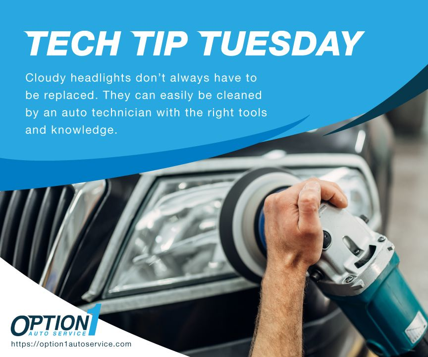 TECH TIP TUESDAY Have cloudy headlights? That doesn't mean
