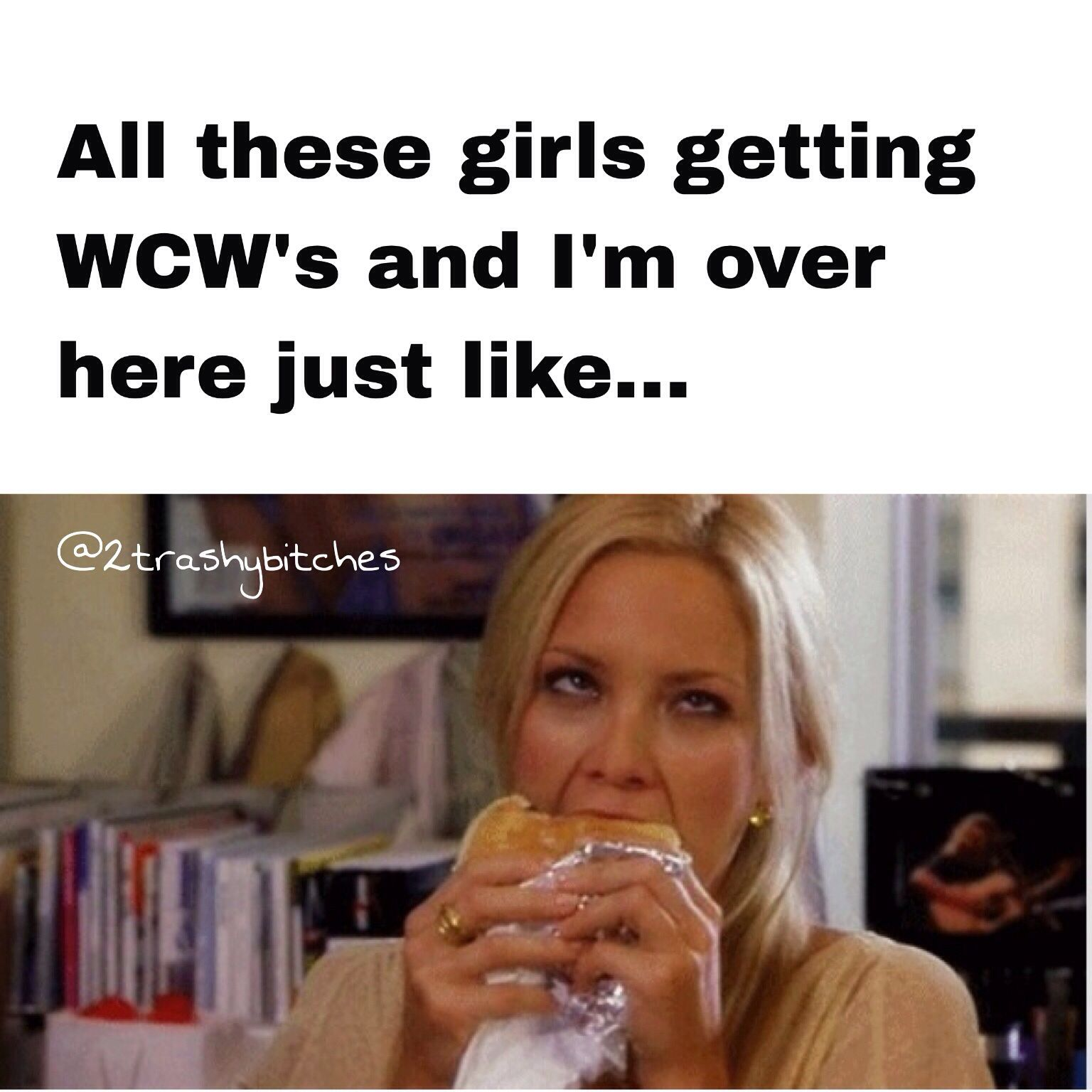Wcw Woman Crush Wednesday Funny 2 Trashy Bitches Makes Me