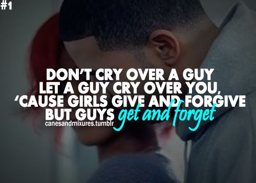 Pinterest Quotes About Guys: Don't Cry Over A Guy Let The Guy Cry Over You Because