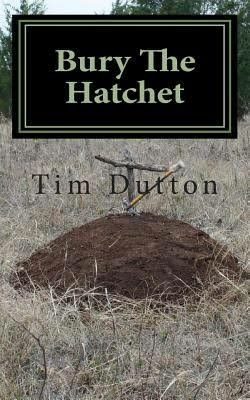 """Bury The Hatchet""  ***  Tim Dutton  (2011)"