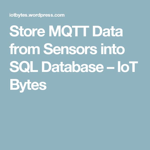 Store MQTT Data from Sensors into SQL Database   Tech   Iot