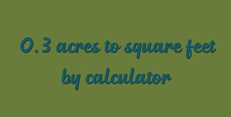 0 3 acres to square feet by calculator | Area Converter