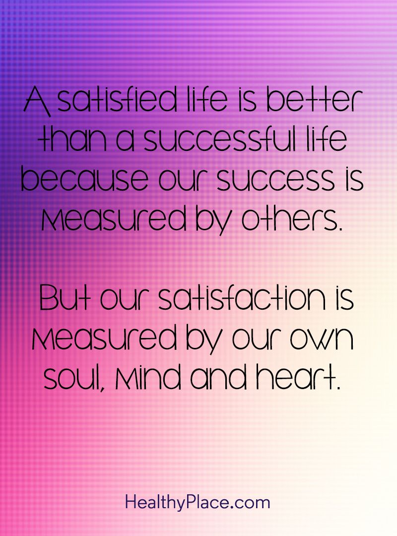 Success Life Quotes Positive Quote A Satisfied Life Is Better Than A Successful Life