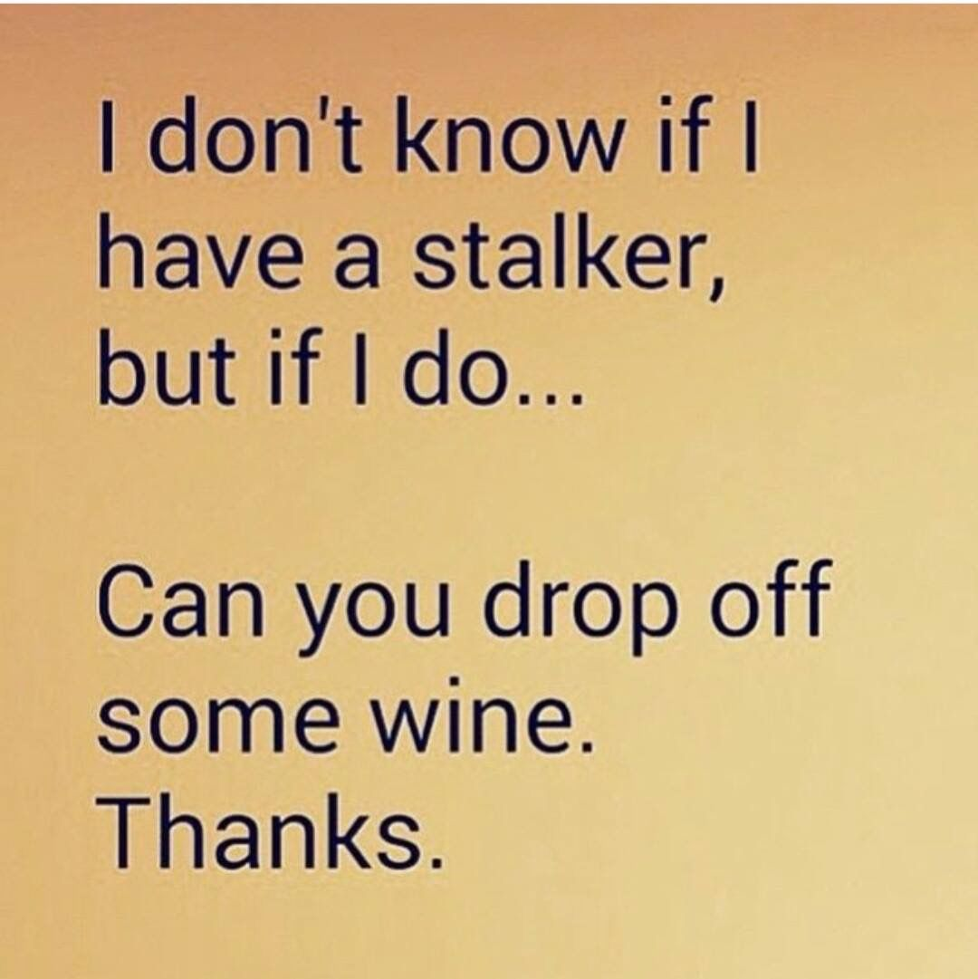 haha i have a stalker he doesn t bring wine or coconut curry i have a stalker he doesn t bring wine or coconut