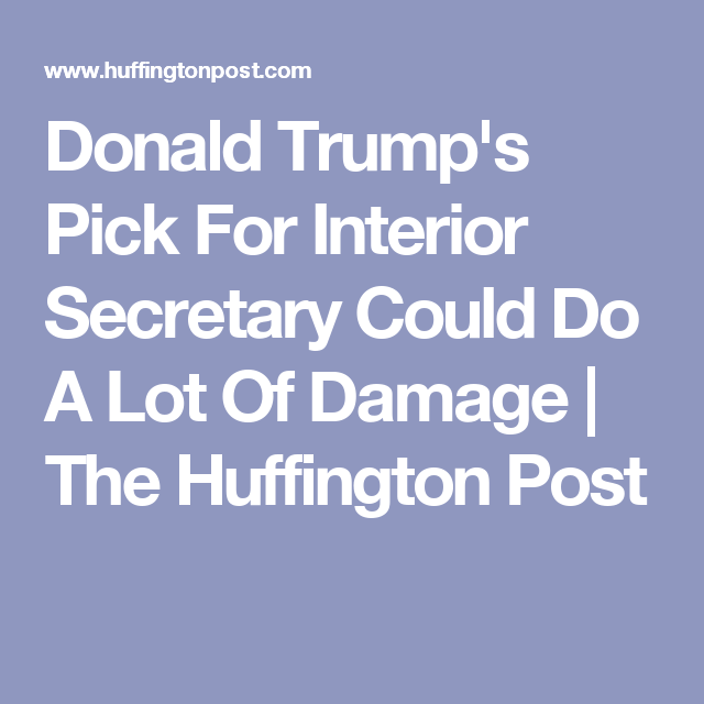 Donald Trumps Pick For Interior Secretary Could Do A Lot Of Damage