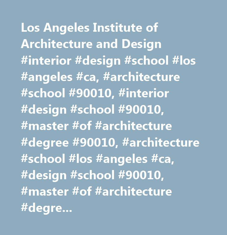 Los Angeles Institute Of Architecture And Design Interior School