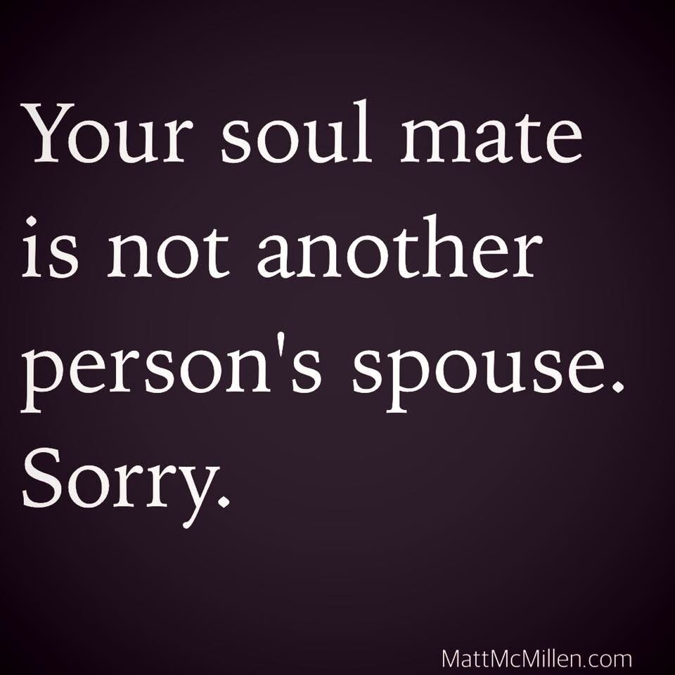 When A Husband Cheats Your Soul Mate Is Not Another Person S Spouse Sorry Quotes