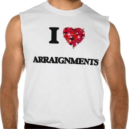 I Love Arraignments Sleeveless Tees Tank Tops