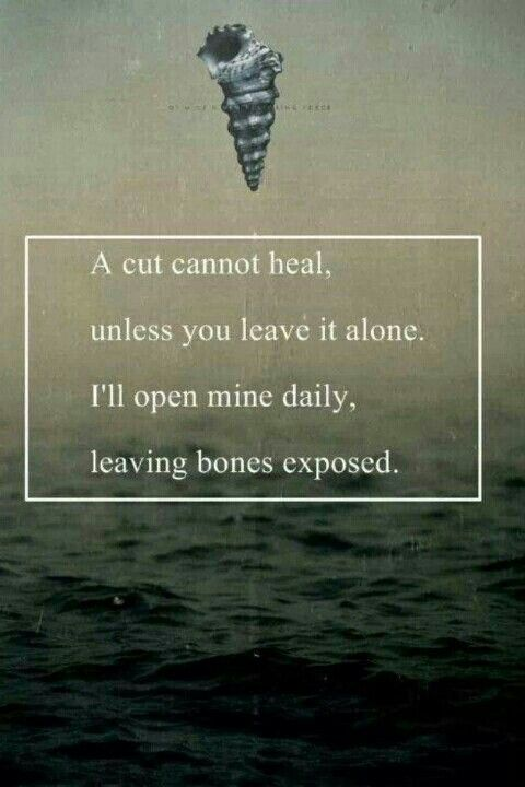 A cut cannot heal, unless you leave it alone. I'll open mine daily, leaving bones exposed #of #mice & #men
