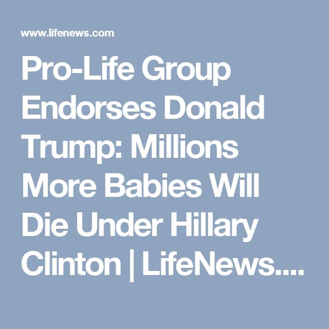 Pro-Life Group Endorses Donald Trump: Millions More Babies Will Die Under Hillary Clinton   LifeNews.com