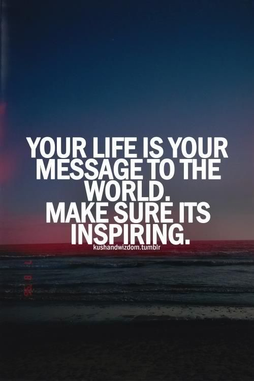 Your Life Is Your Message To The World Make Sure Its Inspiring,  Motivational Quotes, Motivational Image Quotes, Motivational Picture Quote,  .