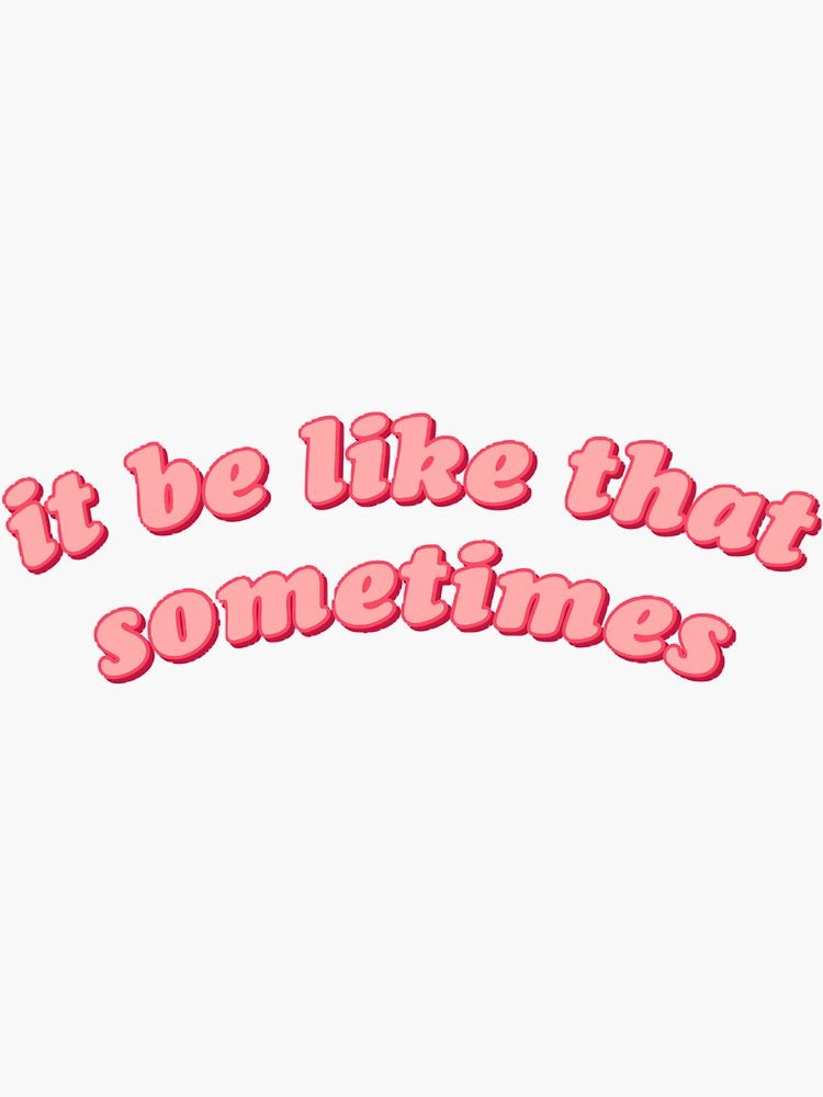 'it be like that sometimes' Sticker by avery wagner