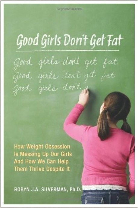 Good Girls Don't Get Fat: How Weight Obsession Is Messing Up Our Girls and How We Can Help Them Thrive Despite It   Community Post: Top 20 Books - Parenting Girls Survival Guide ~ I want EVERY book on this list (except @Marci Negranza Negranza Negranza Warhaft-Nadler 's book cause I all ready own and LOVE that one!!!)