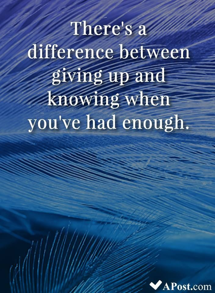 There S A Difference Between Giving Up And Knowing When You Ve Had Enough Quotes Inspirational Motivat Had Enough Quotes Insprational Quotes Beautiful Quotes