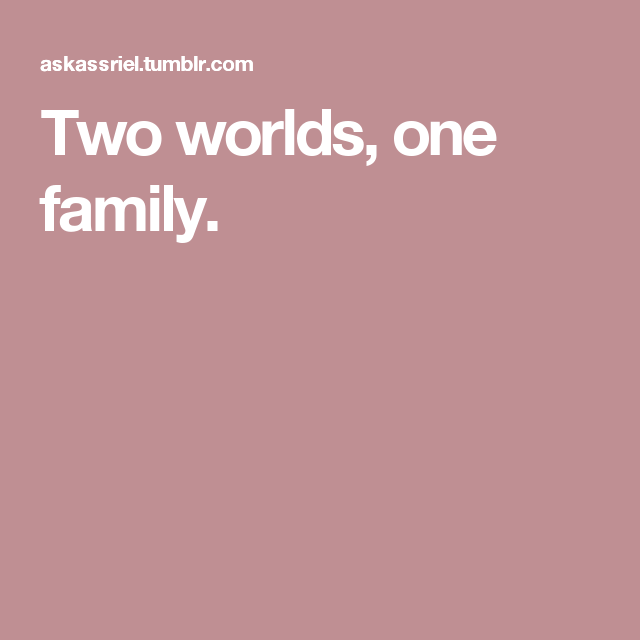 Two worlds, one family.