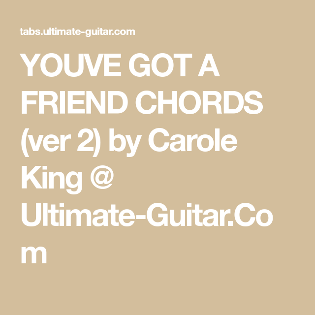Youve Got A Friend Chords Ver 2 By Carole King Ultimate Guitar