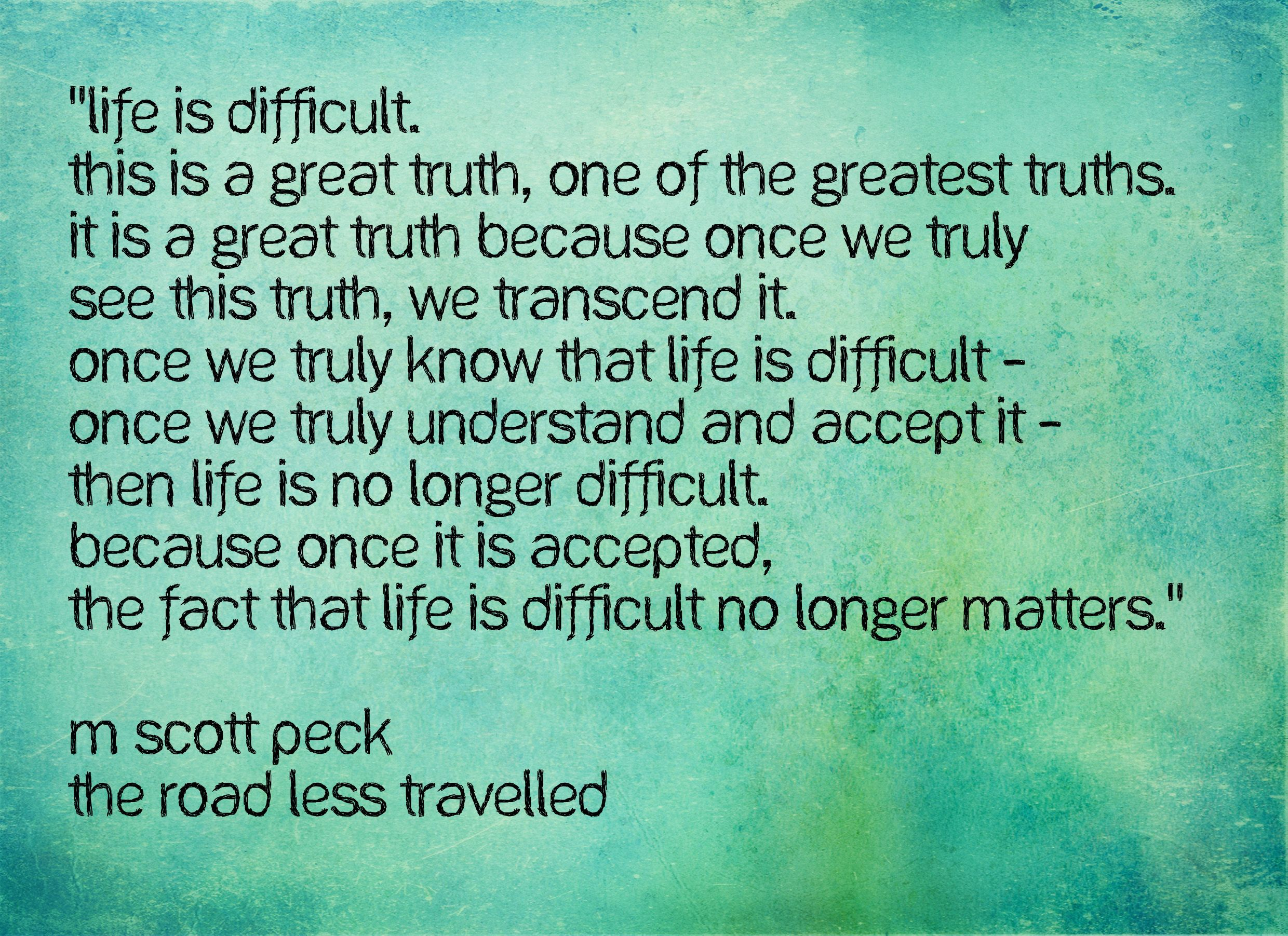 Life is difficult quote, M. Scott Peck The Road Less Travelled