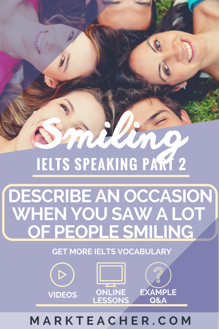 Describe An Occasion When You Saw A Lot Of People Smiling Ielts Topic Part 2 Band 7 0 Answer Real Student Answers Ielts This Or That Questions Video Lessons